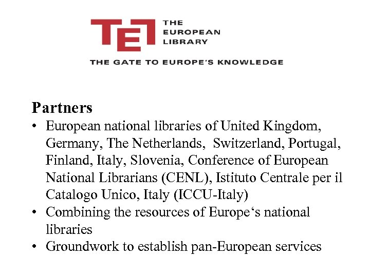 Partners • European national libraries of United Kingdom, Germany, The Netherlands, Switzerland, Portugal, Finland,