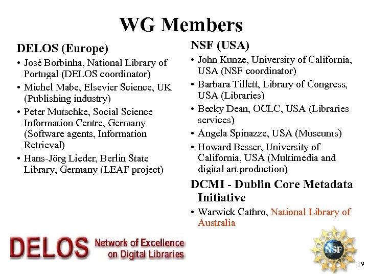 WG Members DELOS (Europe) • José Borbinha, National Library of Portugal (DELOS coordinator) •