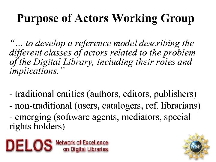 """Purpose of Actors Working Group """"… to develop a reference model describing the different"""