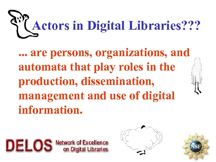 Actors in Digital Libraries? ? ? . . . are persons, organizations, and automata