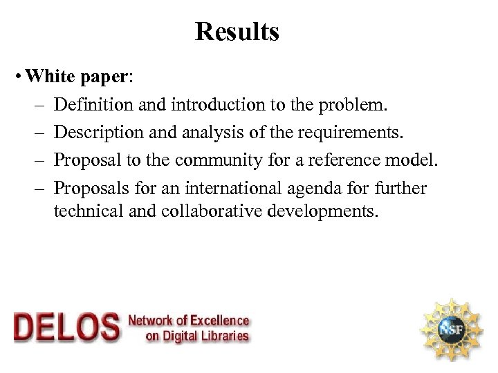 Results • White paper: – Definition and introduction to the problem. – Description and