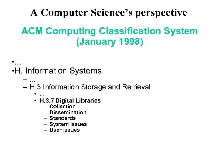 A Computer Science's perspective ACM Computing Classification System (January 1998) • . . .