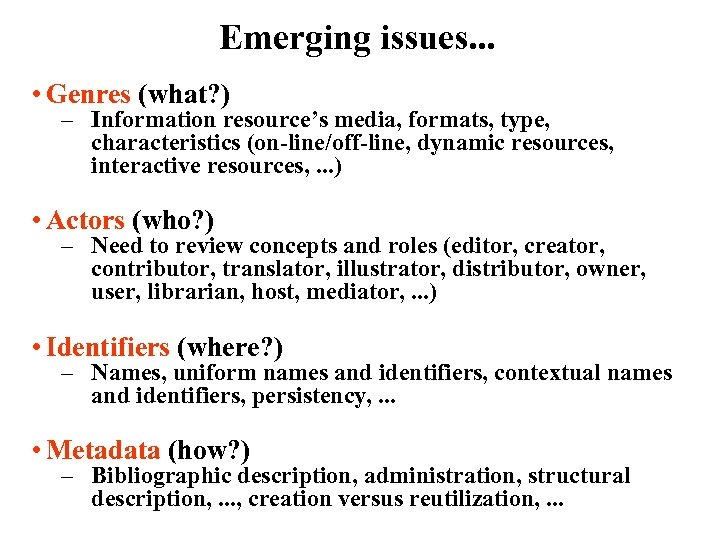 Emerging issues. . . • Genres (what? ) – Information resource's media, formats, type,