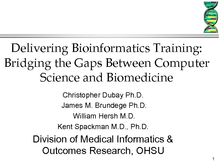 Delivering Bioinformatics Training: Bridging the Gaps Between Computer Science and Biomedicine Christopher Dubay Ph.