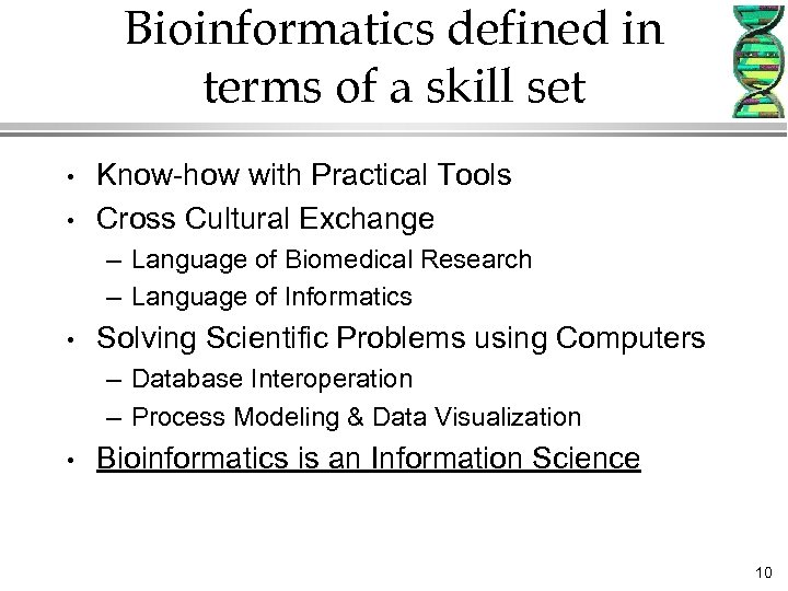 Bioinformatics defined in terms of a skill set • • Know-how with Practical Tools