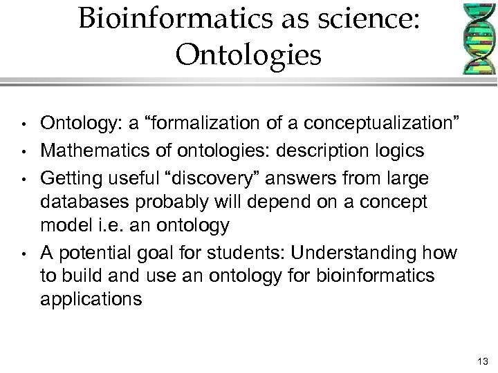 "Bioinformatics as science: Ontologies • • Ontology: a ""formalization of a conceptualization"" Mathematics of"