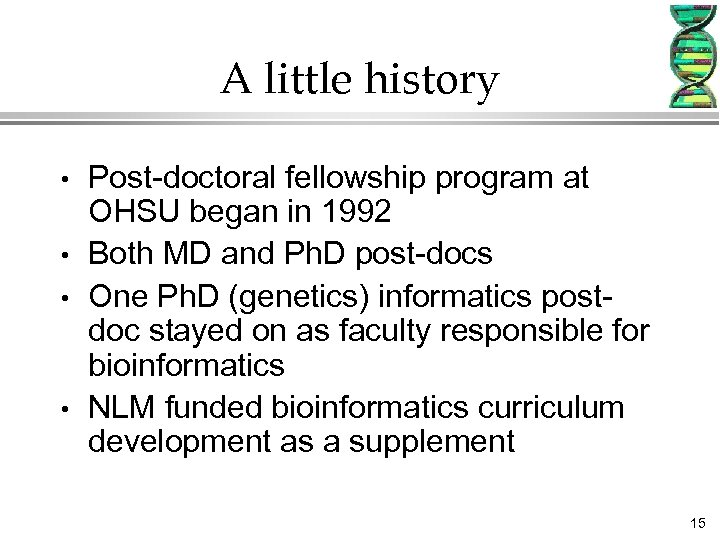 A little history • • Post-doctoral fellowship program at OHSU began in 1992 Both