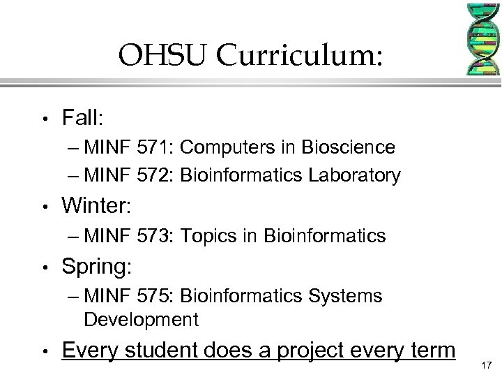 OHSU Curriculum: • Fall: – MINF 571: Computers in Bioscience – MINF 572: Bioinformatics