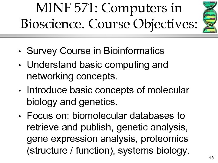 MINF 571: Computers in Bioscience. Course Objectives: • • Survey Course in Bioinformatics Understand