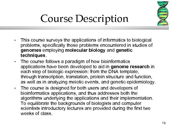 Course Description • • • This course surveys the applications of informatics to biological