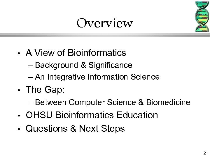 Overview • A View of Bioinformatics – Background & Significance – An Integrative Information
