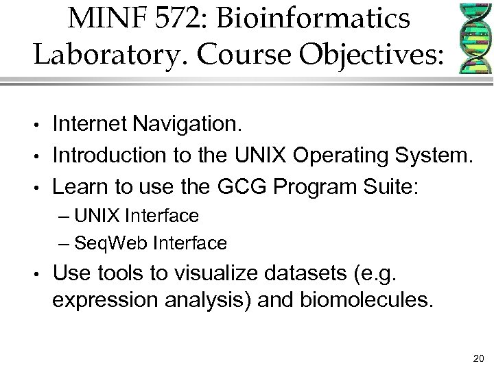 MINF 572: Bioinformatics Laboratory. Course Objectives: • • • Internet Navigation. Introduction to the