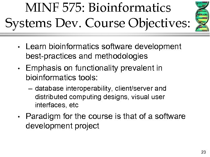 MINF 575: Bioinformatics Systems Dev. Course Objectives: • • Learn bioinformatics software development best-practices