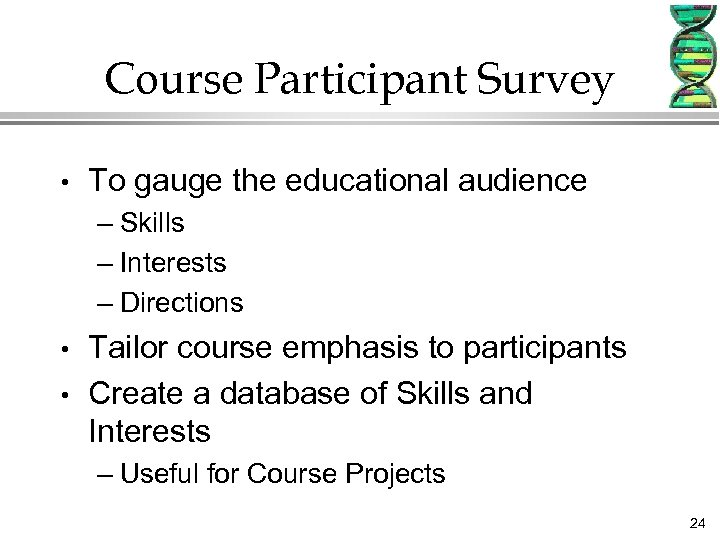 Course Participant Survey • To gauge the educational audience – Skills – Interests –