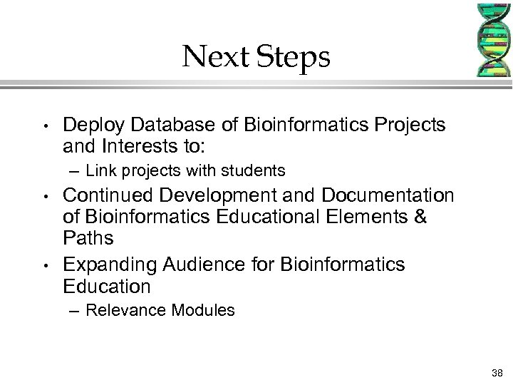Next Steps • Deploy Database of Bioinformatics Projects and Interests to: – Link projects