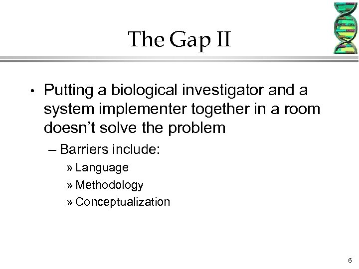 The Gap II • Putting a biological investigator and a system implementer together in