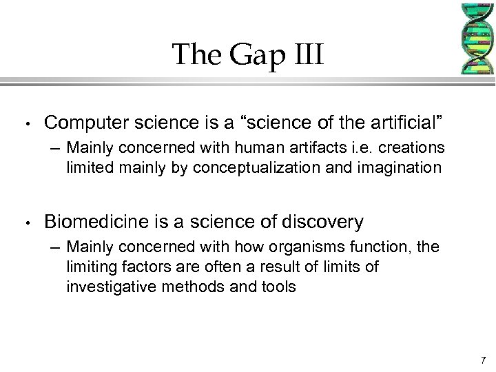 "The Gap III • Computer science is a ""science of the artificial"" – Mainly"