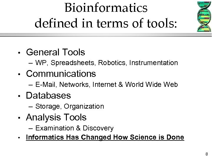 Bioinformatics defined in terms of tools: • General Tools – WP, Spreadsheets, Robotics, Instrumentation