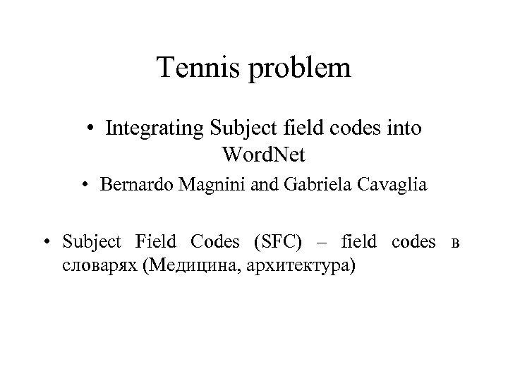 Tennis problem • Integrating Subject field codes into Word. Net • Bernardo Magnini and