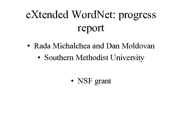 e. Xtended Word. Net: progress report • Rada Michalchea and Dan Moldovan • Southern