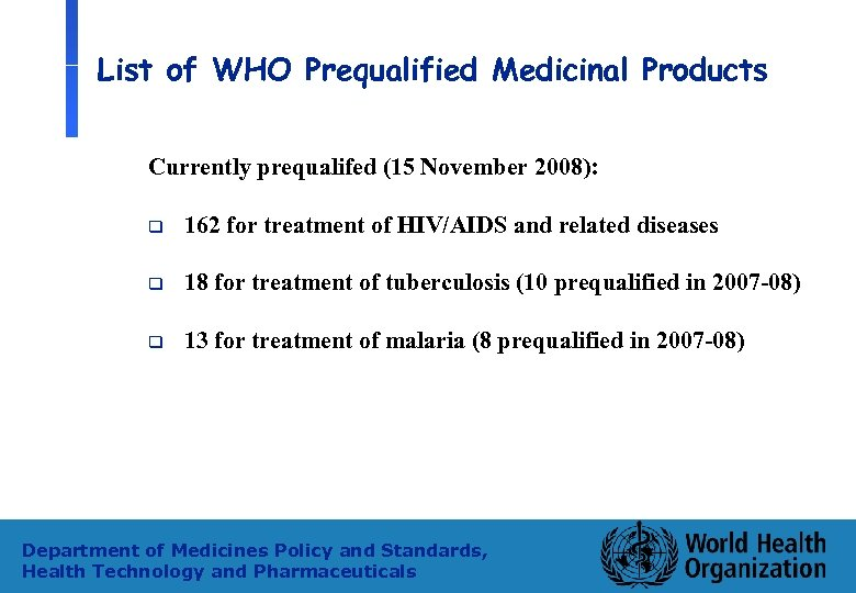 List of WHO Prequalified Medicinal Products Currently prequalifed (15 November 2008): q 162 for