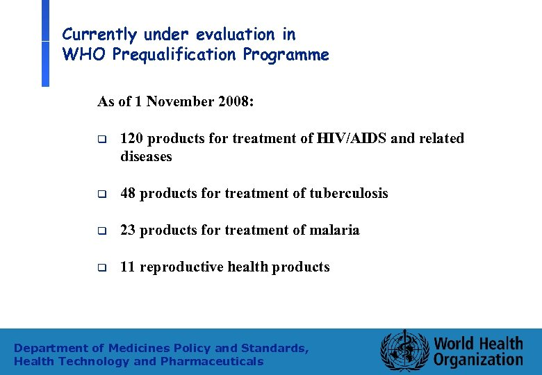 Currently under evaluation in WHO Prequalification Programme As of 1 November 2008: q 120