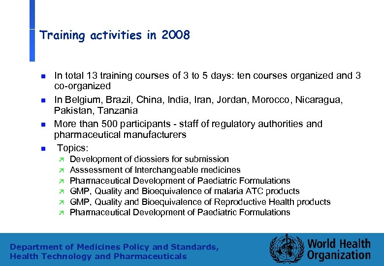 Training activities in 2008 n n In total 13 training courses of 3 to