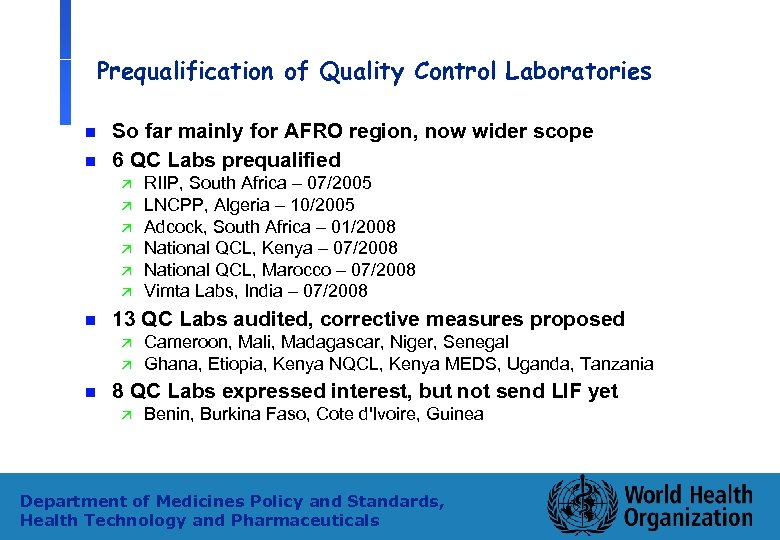 Prequalification of Quality Control Laboratories n n So far mainly for AFRO region, now