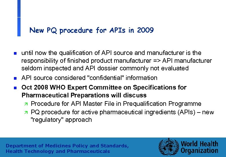 New PQ procedure for APIs in 2009 n n n until now the qualification
