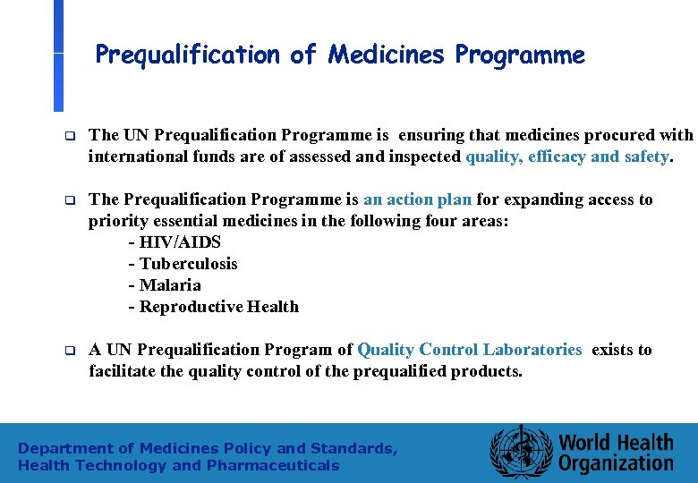 Prequalification of Medicines Programme q The UN Prequalification Programme is ensuring that medicines procured