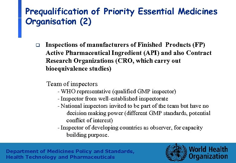 Prequalification of Priority Essential Medicines Organisation (2) q Inspections of manufacturers of Finished Products