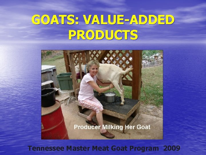 GOATS: VALUE-ADDED PRODUCTS Tennessee Master Meat Goat Program 2009
