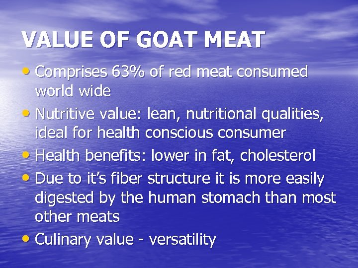 VALUE OF GOAT MEAT • Comprises 63% of red meat consumed world wide •