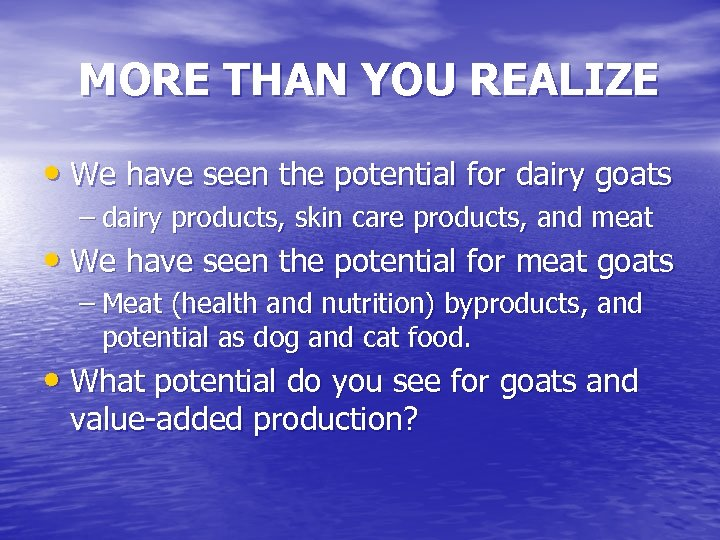MORE THAN YOU REALIZE • We have seen the potential for dairy goats –