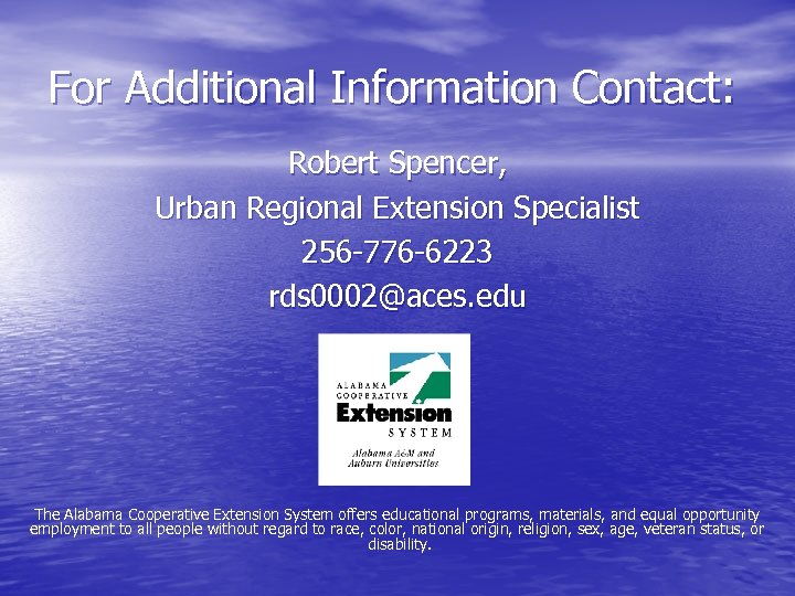 For Additional Information Contact: Robert Spencer, Urban Regional Extension Specialist 256 -776 -6223 rds