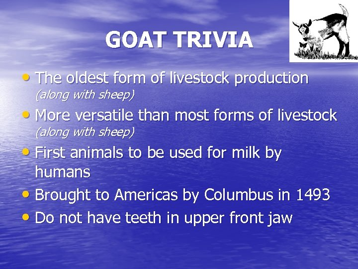 GOAT TRIVIA • The oldest form of livestock production (along with sheep) • More