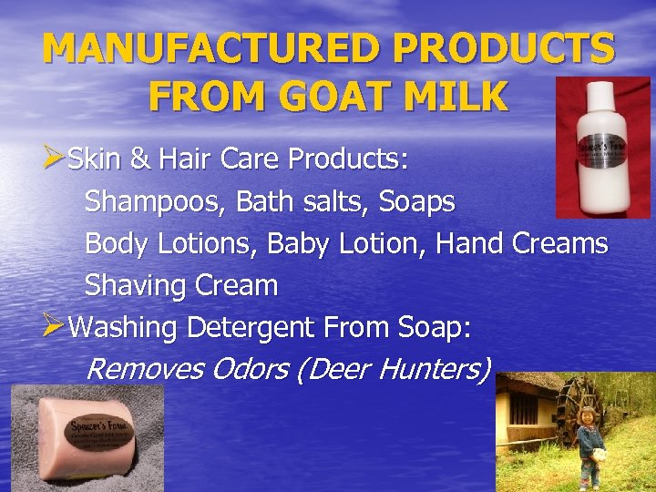 MANUFACTURED PRODUCTS FROM GOAT MILK ØSkin & Hair Care Products: Shampoos, Bath salts, Soaps