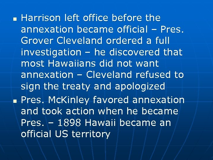 n n Harrison left office before the annexation became official – Pres. Grover Cleveland