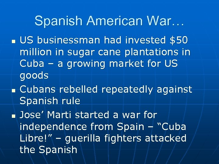 Spanish American War… n n n US businessman had invested $50 million in sugar