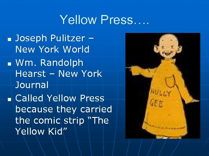 Yellow Press…. n n n Joseph Pulitzer – New York World Wm. Randolph Hearst