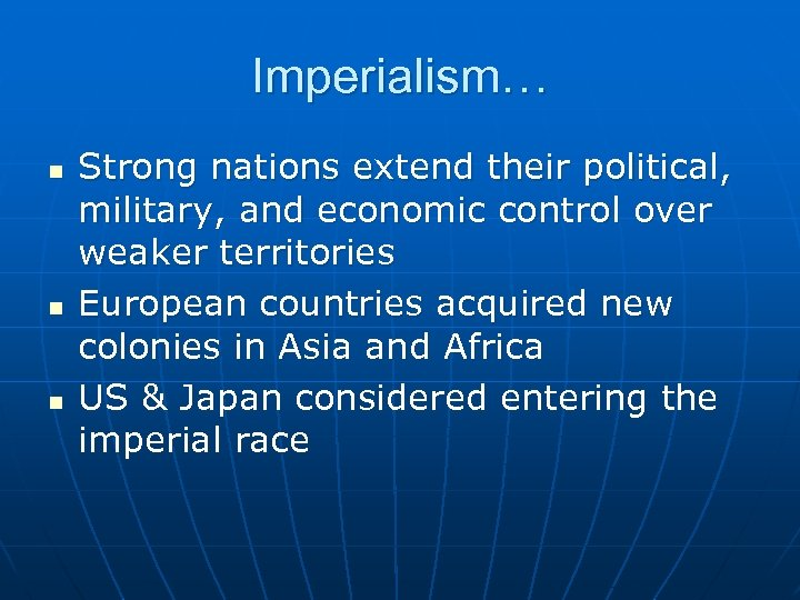 Imperialism… n n n Strong nations extend their political, military, and economic control over