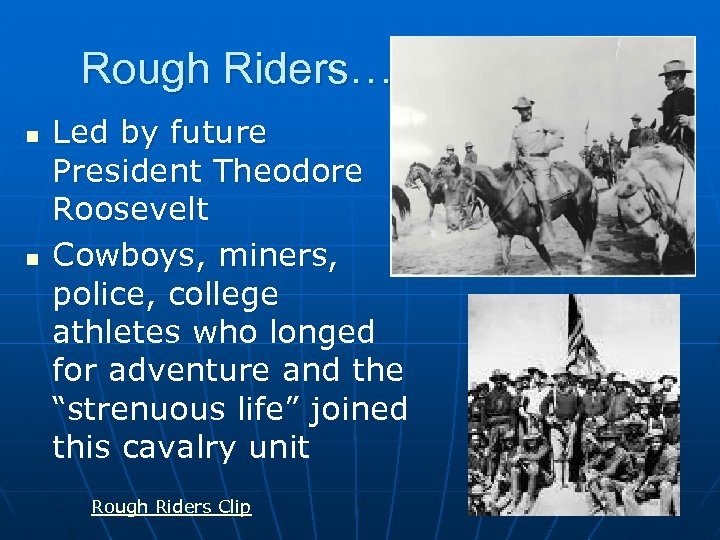 Rough Riders… n n Led by future President Theodore Roosevelt Cowboys, miners, police, college