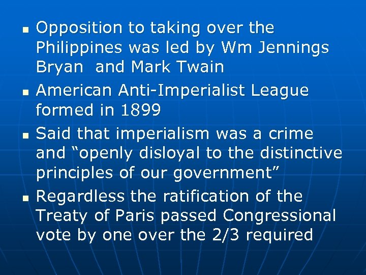 n n Opposition to taking over the Philippines was led by Wm Jennings Bryan