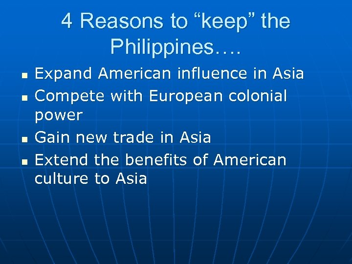 "4 Reasons to ""keep"" the Philippines…. n n Expand American influence in Asia Compete"