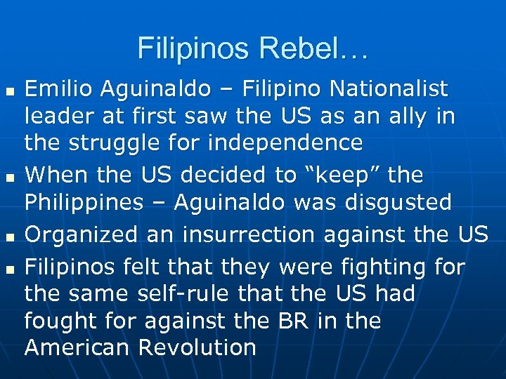 Filipinos Rebel… n n Emilio Aguinaldo – Filipino Nationalist leader at first saw the