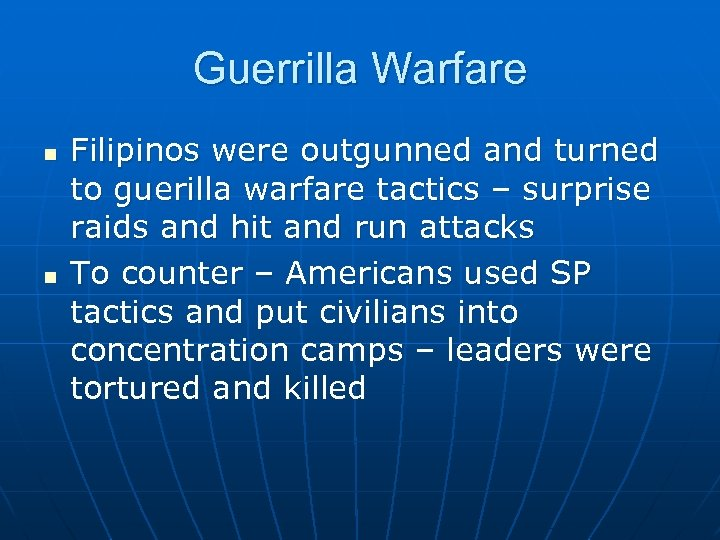 Guerrilla Warfare n n Filipinos were outgunned and turned to guerilla warfare tactics –