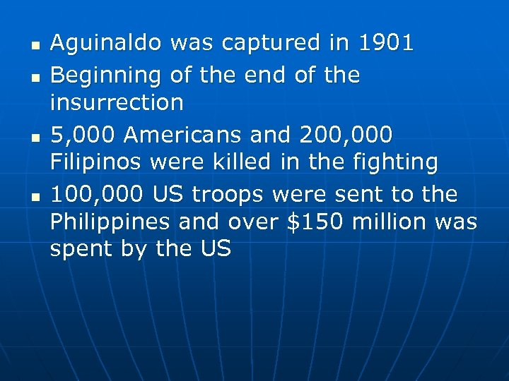 n n Aguinaldo was captured in 1901 Beginning of the end of the insurrection