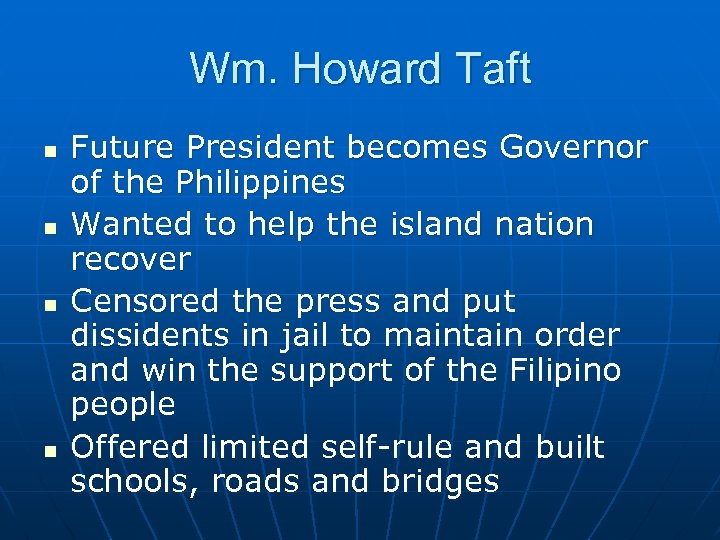 Wm. Howard Taft n n Future President becomes Governor of the Philippines Wanted to