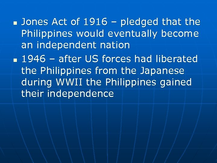 n n Jones Act of 1916 – pledged that the Philippines would eventually become
