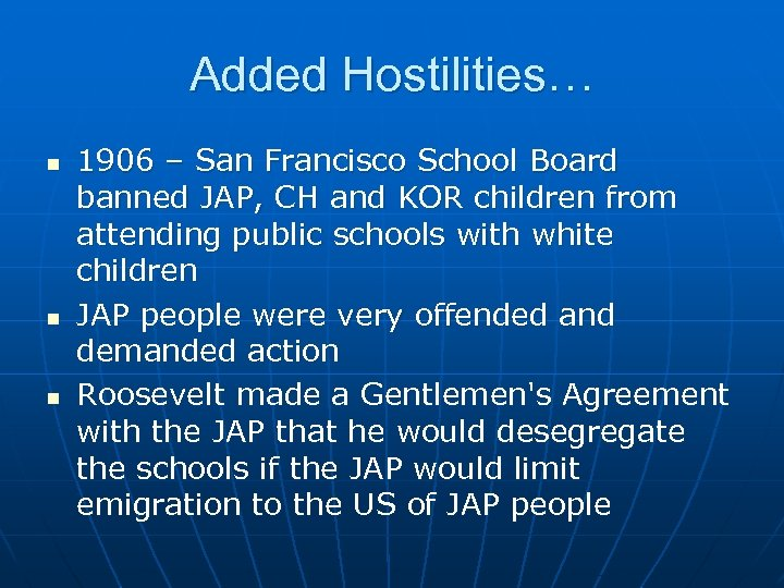 Added Hostilities… n n n 1906 – San Francisco School Board banned JAP, CH